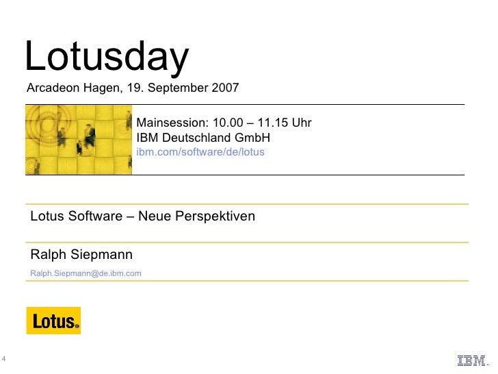 Lotusday Arcadeon Hagen, 19. September 2007 Mainsession: 10.00 – 11.15 Uhr IBM Deutschland GmbH ibm.com/software/de/lotus ...