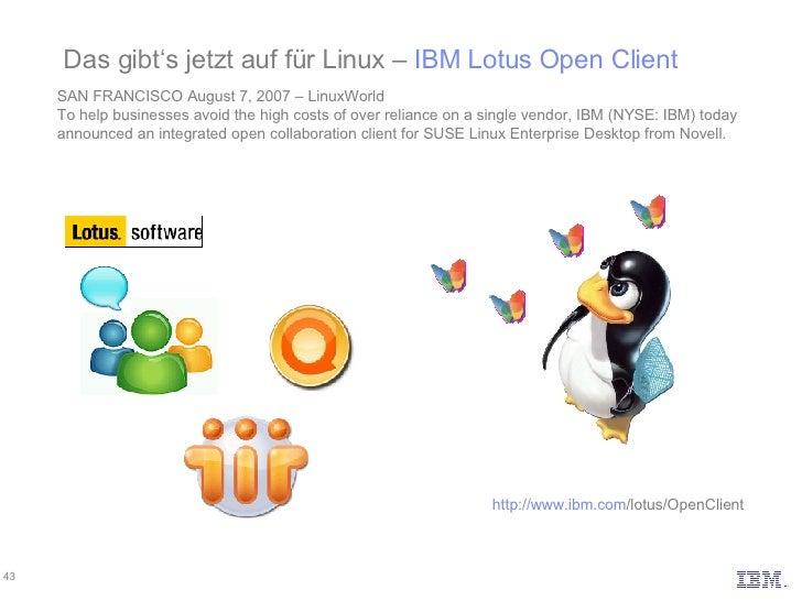 Das gibt's jetzt auf für Linux –  IBM Lotus Open Client SAN FRANCISCO August 7, 2007 – LinuxWorld To help businesses avoid...
