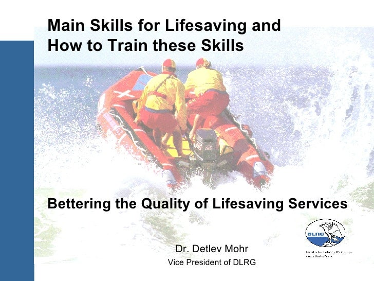 Dr. Detlev Mohr Vice President of DLRG Main Skills for Lifesaving and  How to Train these Skills Bettering the Quality of ...