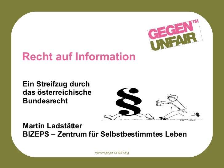 Recht auf Information Ein Streifzug durch  das österreichische  Bundesrecht Martin Ladstätter BIZEPS – Zentrum für Selbstb...