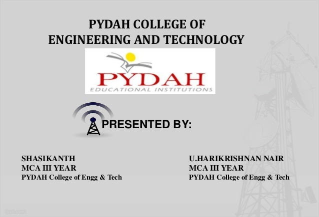 PYDAH COLLEGE OF       ENGINEERING AND TECHNOLOGY                      PRESENTED BY:SHASIKANTH                        U.HA...