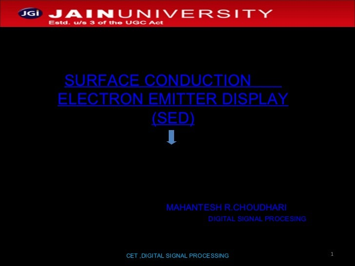 CET ,DIGITAL SIGNAL PROCESSING SURFACE CONDUCTION  ELECTRON EMITTER DISPLAY (SED) MAHANTESH R.CHOUDHARI DIGITAL SIGNAL PRO...