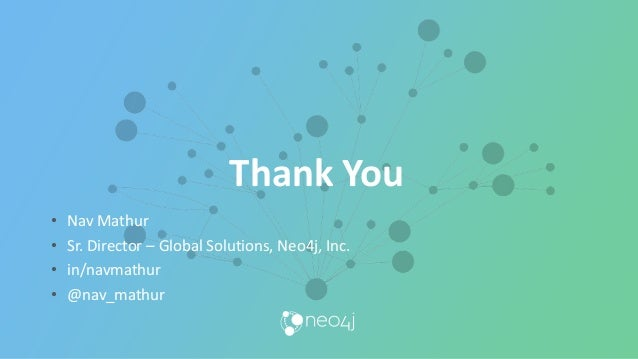 Thank You • Nav Mathur • Sr. Director – Global Solutions, Neo4j, Inc. • in/navmathur • @nav_mathur