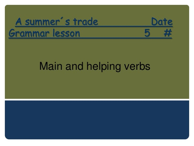 A summer´s trade         DateGrammar lesson           5 #     Main and helping verbs