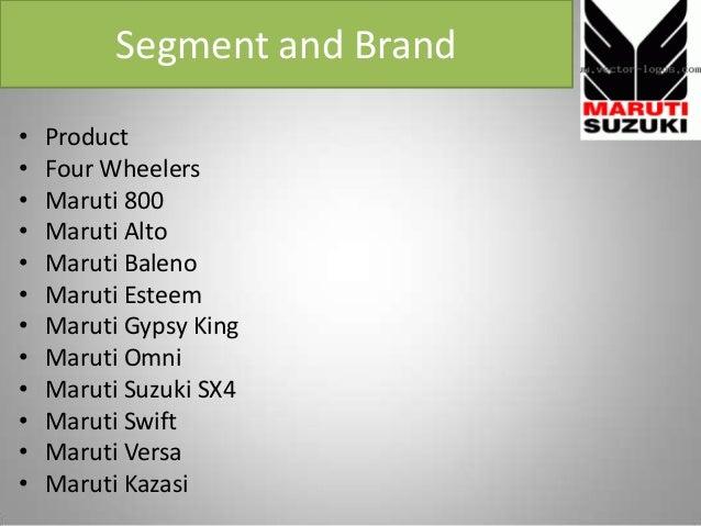 Segment and Brand • Product • Four Wheelers • Maruti 800 • Maruti Alto • Maruti Baleno • Maruti Esteem • Maruti Gypsy King...