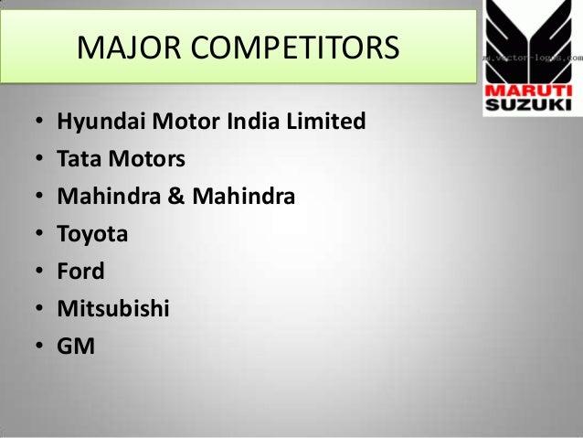 MAJOR COMPETITORS • Hyundai Motor India Limited • Tata Motors • Mahindra & Mahindra • Toyota • Ford • Mitsubishi • GM