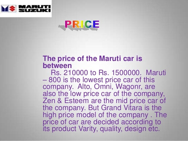 The price of the Maruti car is between Rs. 210000 to Rs. 1500000. Maruti – 800 is the lowest price car of this company. Al...