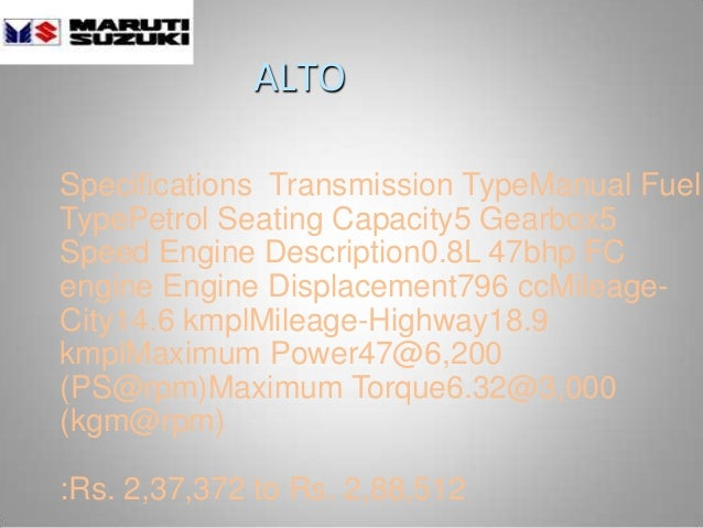 ALTO Specifications Transmission TypeManual Fuel TypePetrol Seating Capacity5 Gearbox5 Speed Engine Description0.8L 47bhp ...