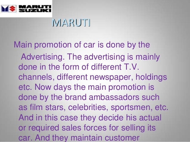 MARUTI Main promotion of car is done by the Advertising. The advertising is mainly done in the form of different T.V. chan...