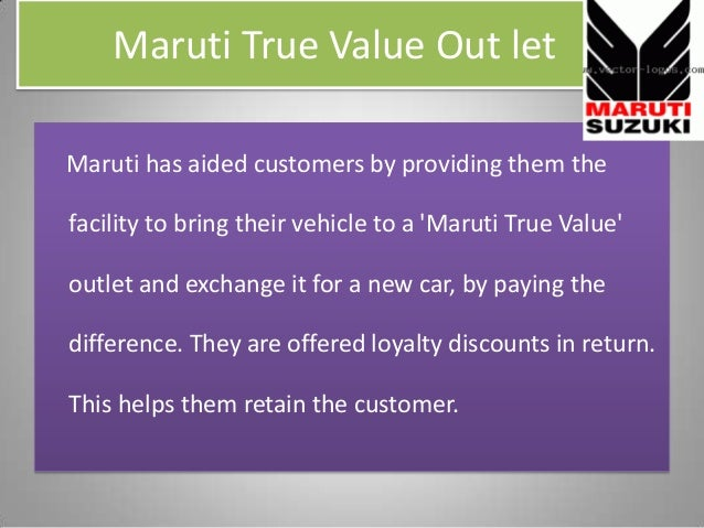 Maruti True Value Out let Maruti has aided customers by providing them the facility to bring their vehicle to a 'Maruti Tr...