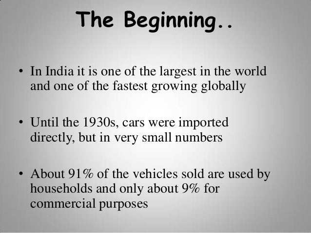 The Beginning.. • In India it is one of the largest in the world and one of the fastest growing globally • Until the 1930s...