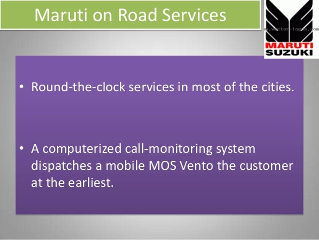 Maruti on Road Services • Round-the-clock services in most of the cities. • A computerized call-monitoring system dispatch...