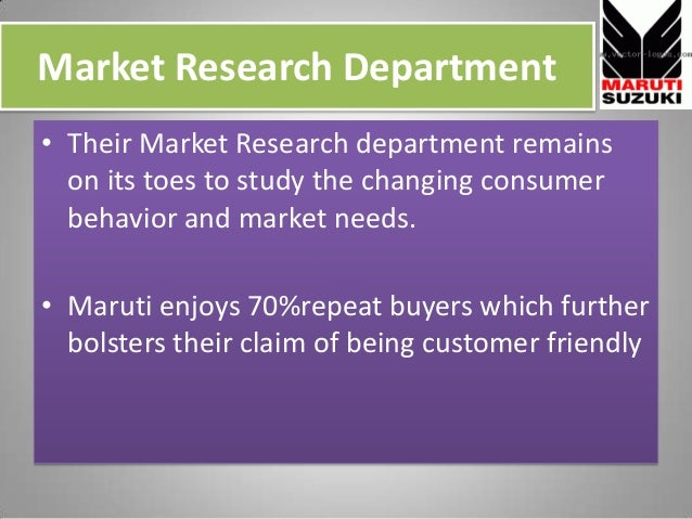 Market Research Department • Their Market Research department remains on its toes to study the changing consumer behavior ...