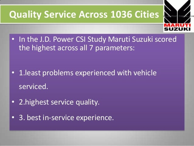 Quality Service Across 1036 Cities • In the J.D. Power CSI Study Maruti Suzuki scored the highest across all 7 parameters:...