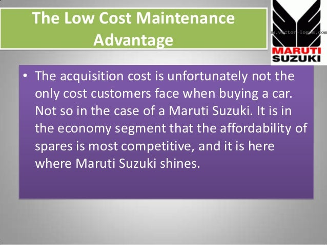 The Low Cost Maintenance Advantage • The acquisition cost is unfortunately not the only cost customers face when buying a ...