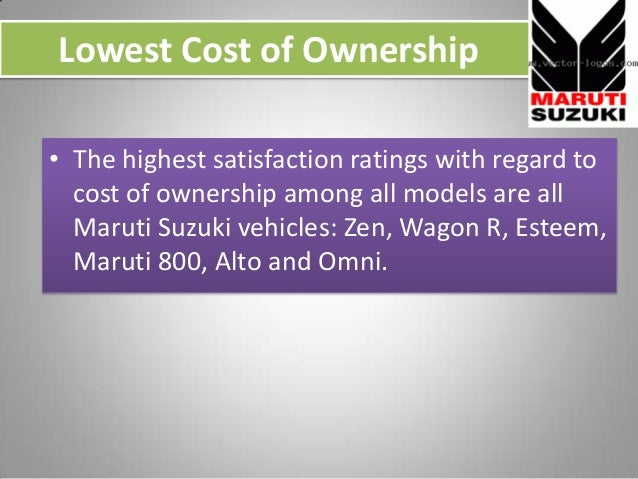 Lowest Cost of Ownership • The highest satisfaction ratings with regard to cost of ownership among all models are all Maru...