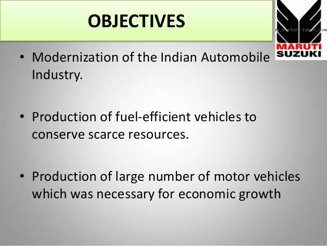 OBJECTIVES • Modernization of the Indian Automobile Industry. • Production of fuel-efficient vehicles to conserve scarce r...
