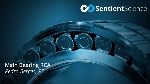 © 2016 Sentient Science Corporation – Confidential & Proprietary Main Bearing RCA