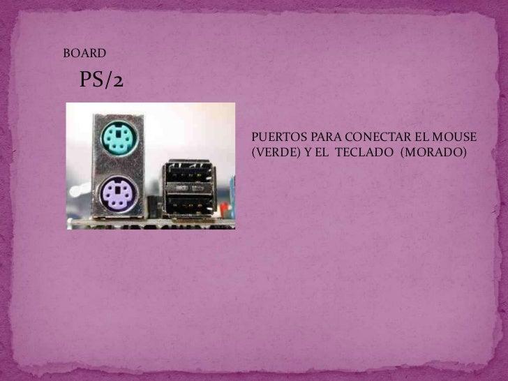 BOARD<br />PS/2<br />PUERTOS PARA CONECTAR EL MOUSE (VERDE) Y EL  TECLADO  (MORADO)<br />