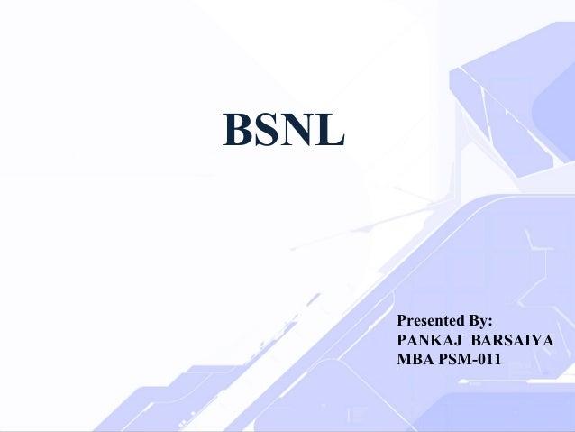 BSNL  Presented By: PANKAJ BARSAIYA MBA PSM-011