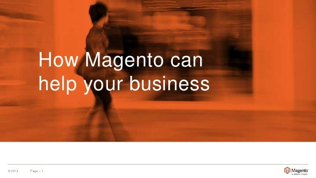 How Magento can help your business  © 2013  Page | 1