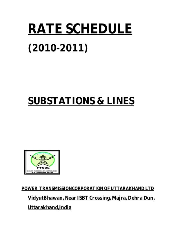 RATE SCHEDULE (2010-2011) SUBSTATIONS & LINES POWER TRANSMISSION CORPORATION OF UTTARAKHAND LIMITED POWER TRANSMISSION COR...