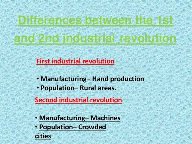 compare and contrast the first and second industrial revolution The first industrial revolution  (leading to the first modern industrial conflicts in manayunk and  period has been called a second industrial revolution .