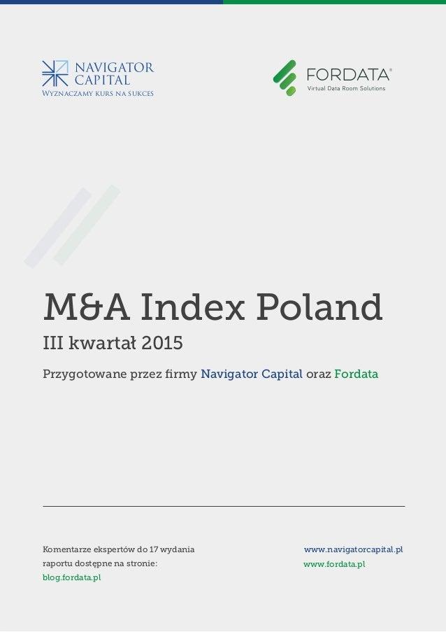 Wyznaczamy kurs na sukces M&A Index Poland III kwartał 2015 Przygotowane przez firmy Navigator Capital oraz Fordata Komenta...