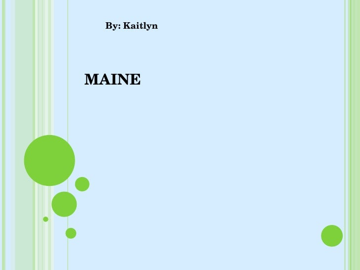 MAINE By: Kaitlyn