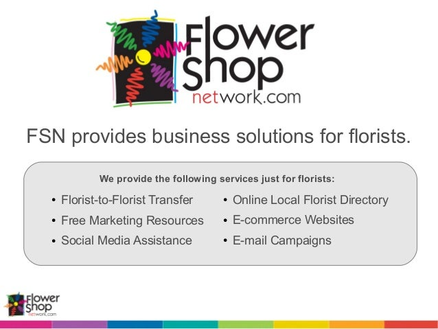 FSN provides business solutions for florists. We provide the following services just for florists: ● Online Local Florist ...