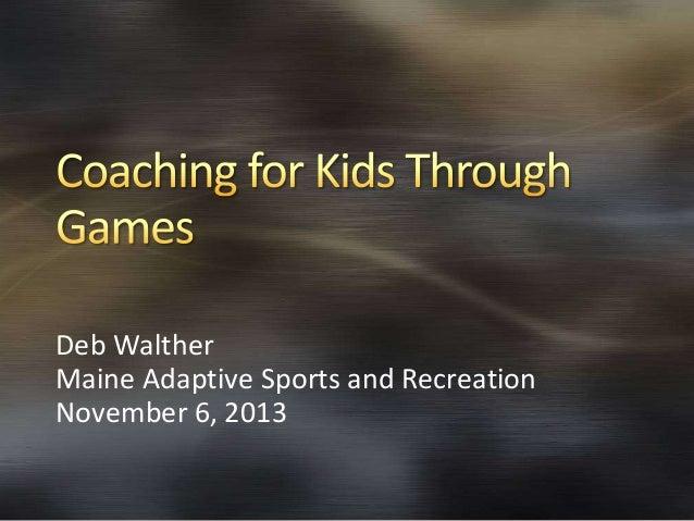 Deb Walther Maine Adaptive Sports and Recreation November 6, 2013