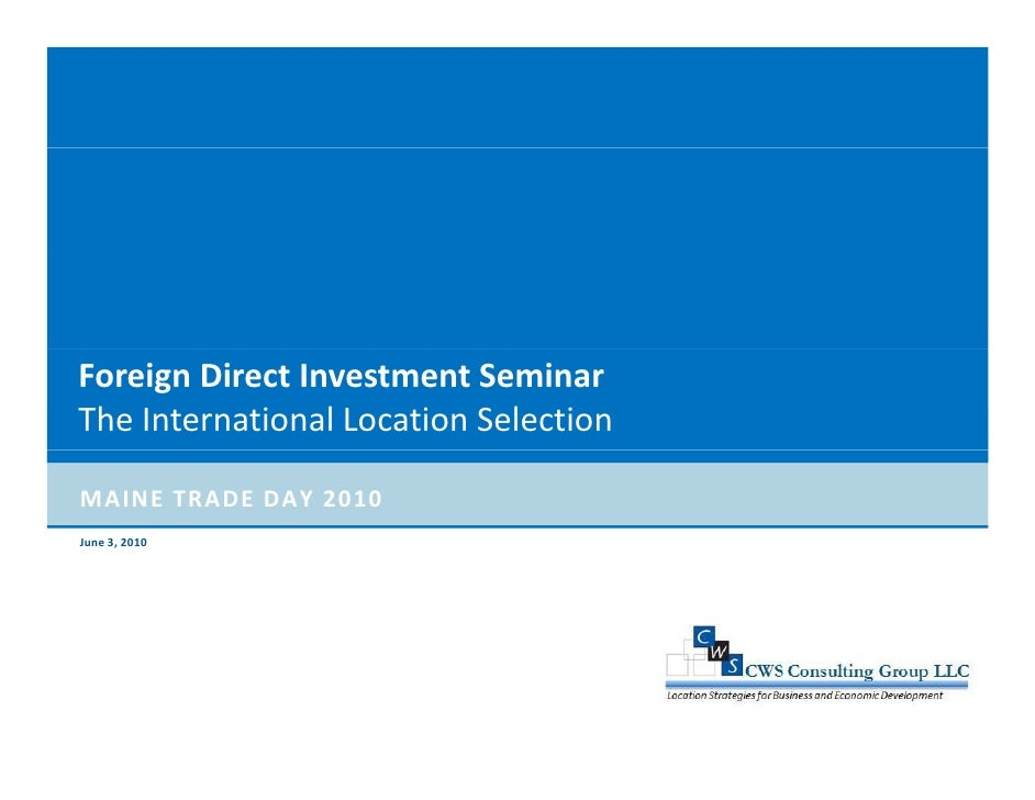 Foreign Direct Investment Seminar The International Location Selection  MAINE TRADE DAY 2010 June 3, 2010