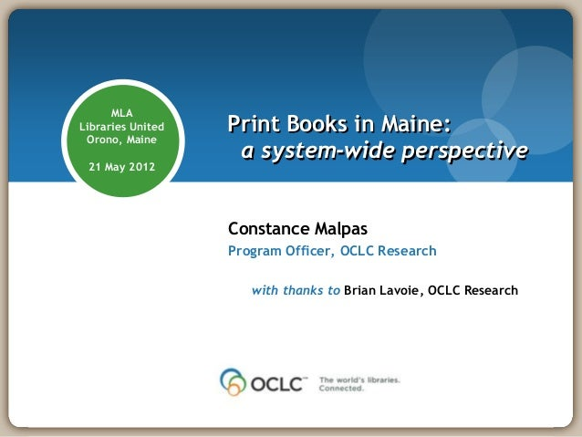 MLALibraries United   Print Books in Maine: Orono, Maine                    a system-wide perspective 21 May 2012         ...