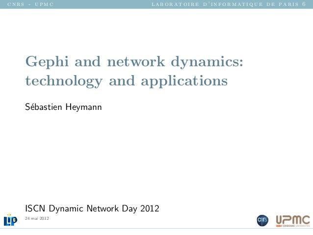cnrs - upmc                    laboratoire d'informatique de paris 6    Gephi and network dynamics:    technology and appl...
