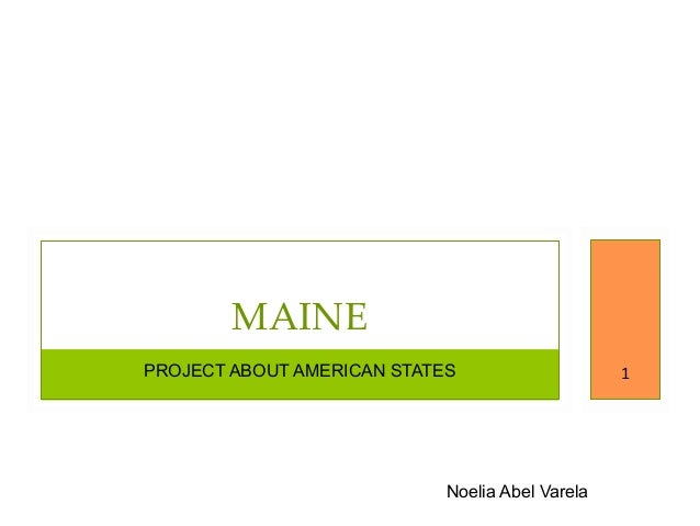 PROJECT ABOUT AMERICAN STATES MAINE 1 Noelia Abel Varela