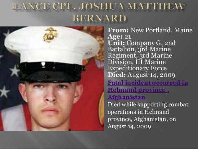 From: New Portland, Maine Age: 21 Unit: Company G, 2nd Battalion, 3rd Marine Regiment, 3rd Marine Division, III Marine Exp...