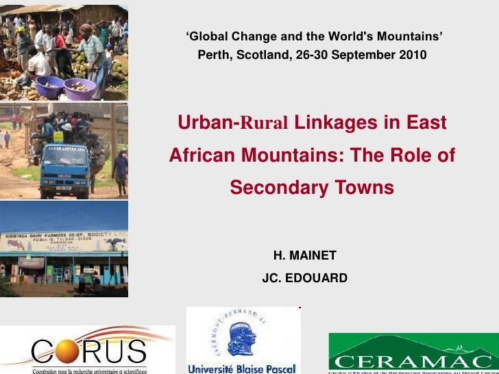 'Global Change and the Worlds Mountains'   Perth, Scotland, 26-30 September 2010Urban-Rural Linkages in EastAfrican Mounta...