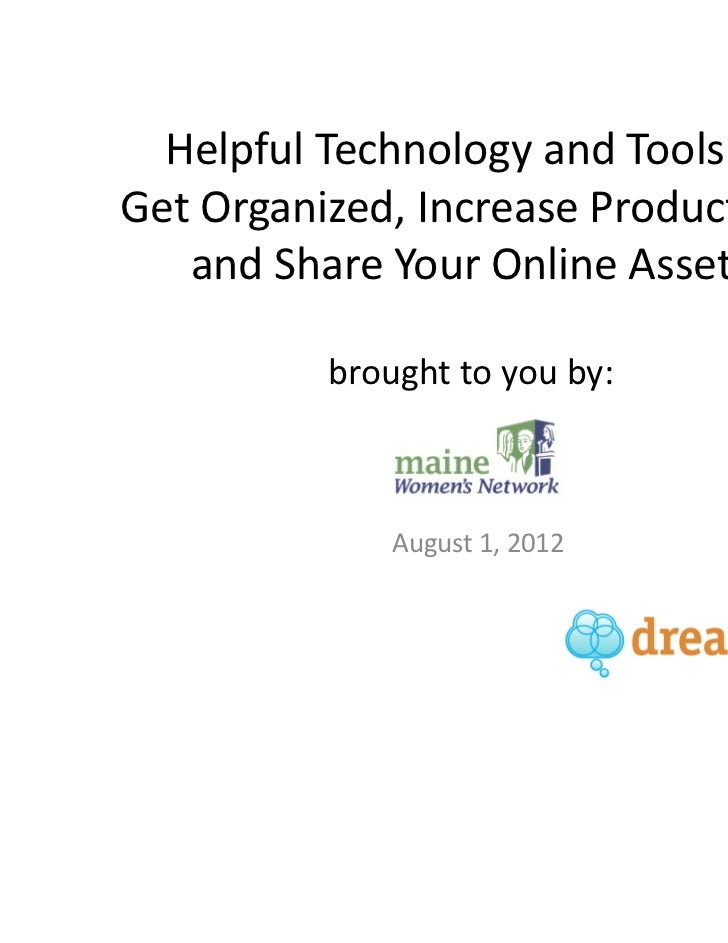 Helpful Technology and Tools toGet Organized, Increase Productivity   and Share Your Online Assets          brought to you...