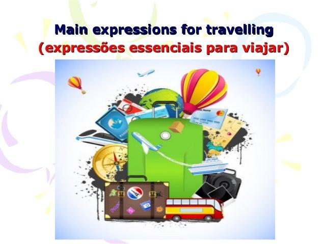 Main expressions for travelling(expressões essenciais para viajar)