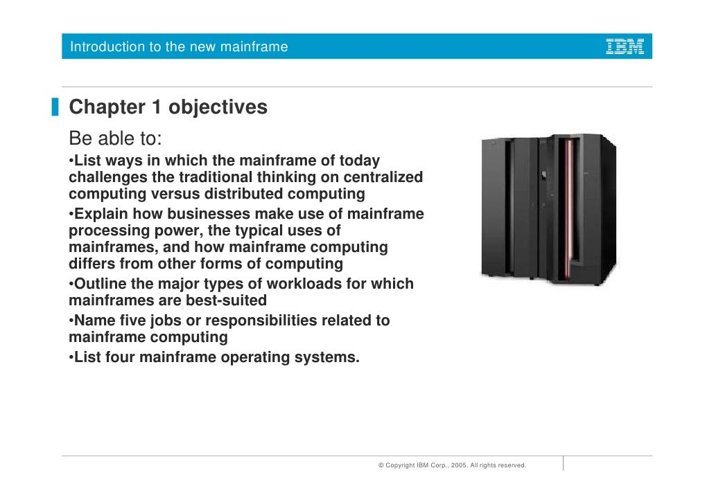 the basic concepts of a mainframe Mainframe hardware concepts the original s/360 architecture— based on cpus, memory, channels, control units, and devices, and they way these are addressed— is fundamental to understanding.