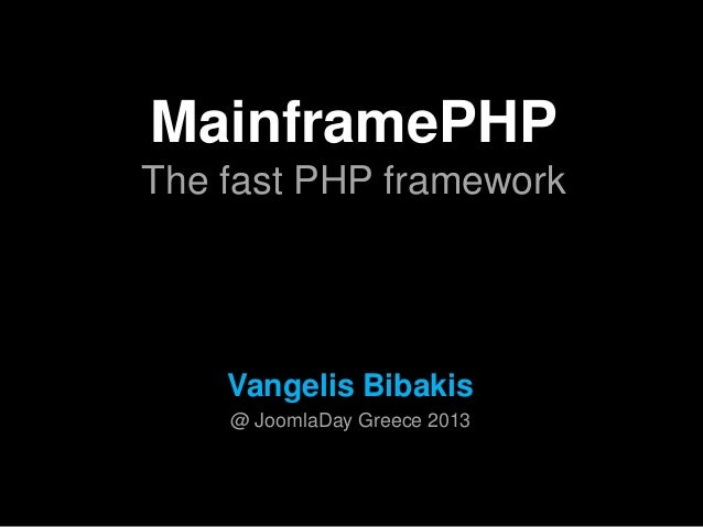 MainframePHPThe fast PHP frameworkVangelis Bibakis@ JoomlaDay Greece 2013