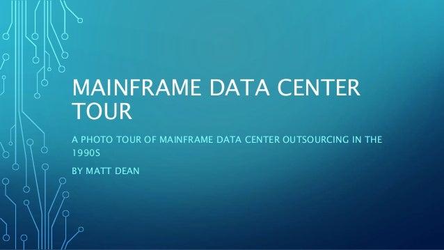 MAINFRAME DATA CENTER TOUR A PHOTO TOUR OF MAINFRAME DATA CENTER OUTSOURCING IN THE 1990S BY MATT DEAN