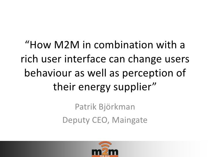 """""""How M2M in combination with arich user interface can change users behaviour as well as perception of       their energy s..."""