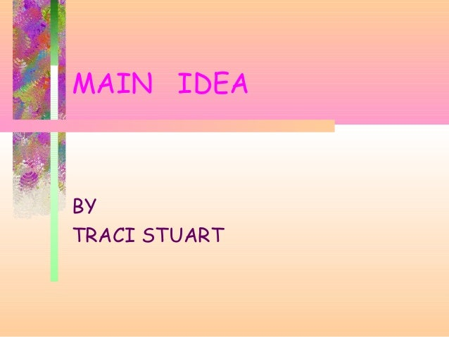 MAIN IDEA  BY TRACI STUART
