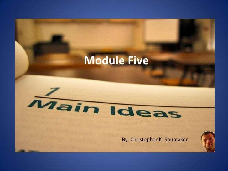 Module Five<br />By: Christopher K. Shumaker<br />
