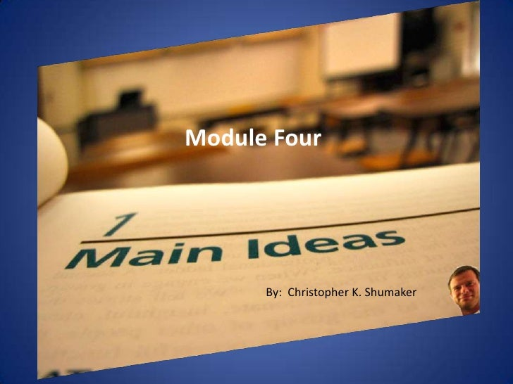 Module Four<br />By:  Christopher K. Shumaker<br />