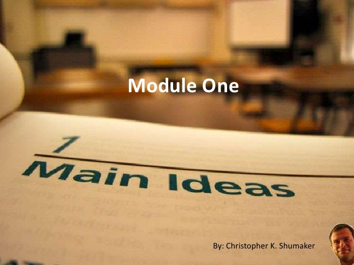Module One<br />By: Christopher K. Shumaker<br />
