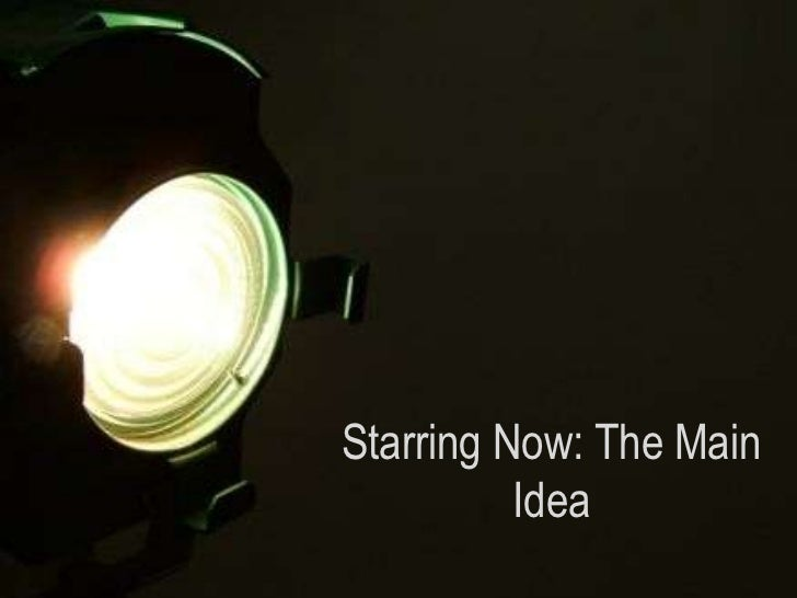 Starring Now: The Main Idea<br />