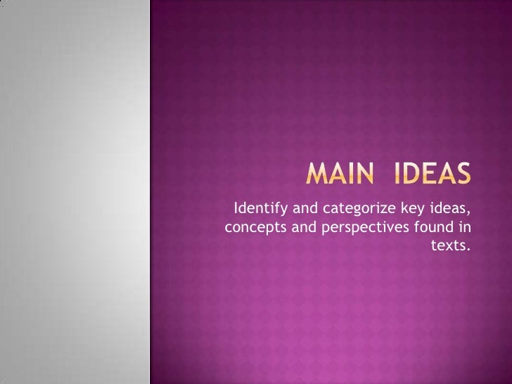 Identify and categorize key ideas, concepts and perspectives found in                              texts.