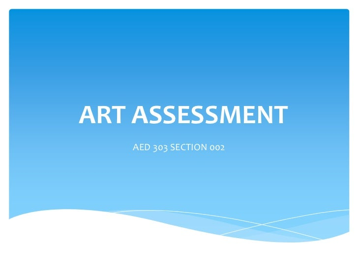 ART ASSESSMENT   AED 303 SECTION 002